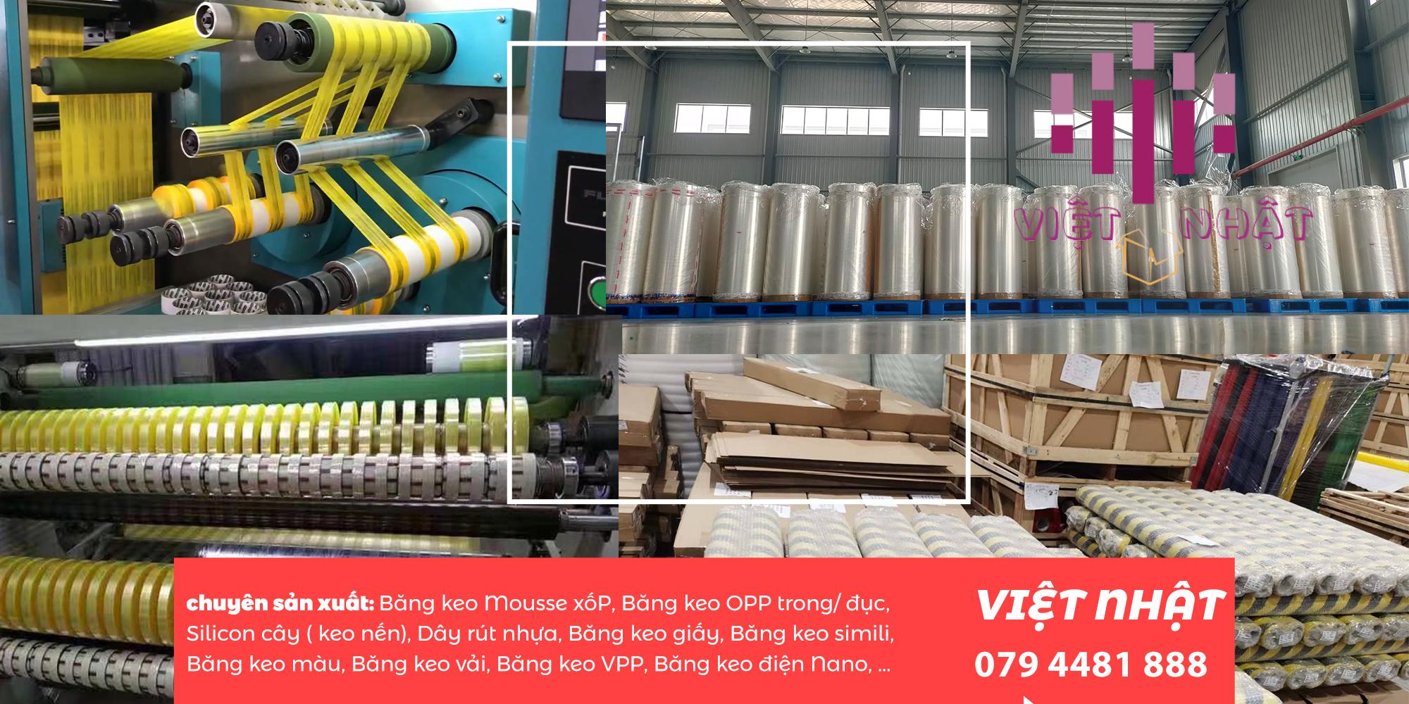 Công ty băng keo việt nhậtlà nhà sản xuất và kinh doanh các loại băng dính, máy móc thiết bị chuyên cho sản xuất băng dính và các loại keo dán phục vụ cho các nghành công nghiệp giầy dép, gỗ, giấy, xây dựng và đặc biệt là nhà cung cấp các loại keo dán phục vụ cho cán tráng màng BOPP để sản xuất băng dính.